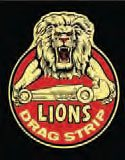 It's hard to get any cooler than this old Lions Drag Strip logo with its roaring lion and dragster illustration. Lions will go down in history as one of the greatest drag strips of all time, and with good reason, as it was the go-to drag strip for racers from 1955 to its final race held in 1972. (Photo Courtesy Don Gillespie Collection)